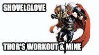 Shovelglove Thor's workout & mine (meme).jpg